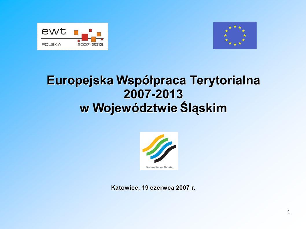 1 Europejska Współpraca Terytorialna 2007-2013 w Województwie Śląskim Katowice, 19 czerwca 2007 r.