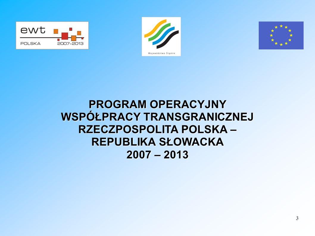 3 PROGRAM OPERACYJNY WSPÓŁPRACY TRANSGRANICZNEJ RZECZPOSPOLITA POLSKA – REPUBLIKA SŁOWACKA 2007 – 2013