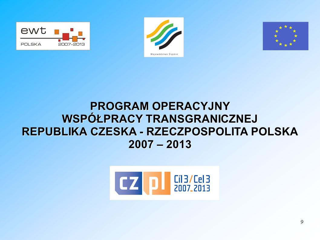 9 PROGRAM OPERACYJNY WSPÓŁPRACY TRANSGRANICZNEJ REPUBLIKA CZESKA - RZECZPOSPOLITA POLSKA 2007 – 2013