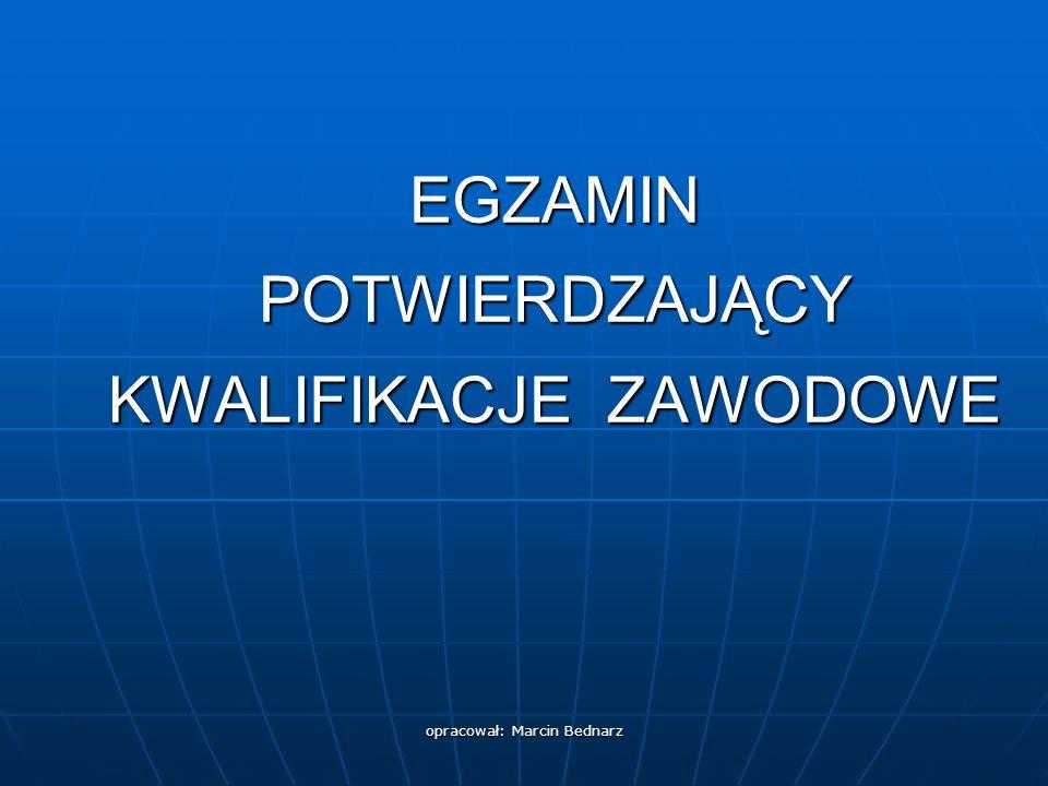 opracował: Marcin Bednarz EGZAMIN POTWIERDZAJĄCY KWALIFIKACJE ZAWODOWE