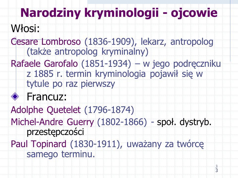 3 Narodziny kryminologii - ojcowie Włosi: Cesare Lombroso (1836-1909), lekarz, antropolog (także antropolog kryminalny) Rafaele Garofalo (1851-1934) – w jego podręczniku z 1885 r.