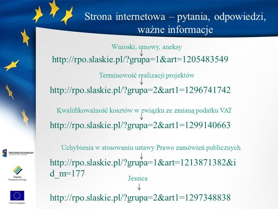 http://rpo.slaskie.pl/ grupa=1&art=1205483549 Strona internetowa – pytania, odpowiedzi, ważne informacje http://rpo.slaskie.pl/ grupa=2&art1=1297348838 http://rpo.slaskie.pl/ grupa=2&art1=1296741742 http://rpo.slaskie.pl/ grupa=2&art1=1299140663 Wnioski, umowy, aneksy Jessica Terminowość realizacji projektów Kwalifikowalność kosztów w związku ze zmianą podatku VAT http://rpo.slaskie.pl/ grupa=1&art=1213871382&i d_m=177 Uchybienia w stosowaniu ustawy Prawo zamówień publicznych