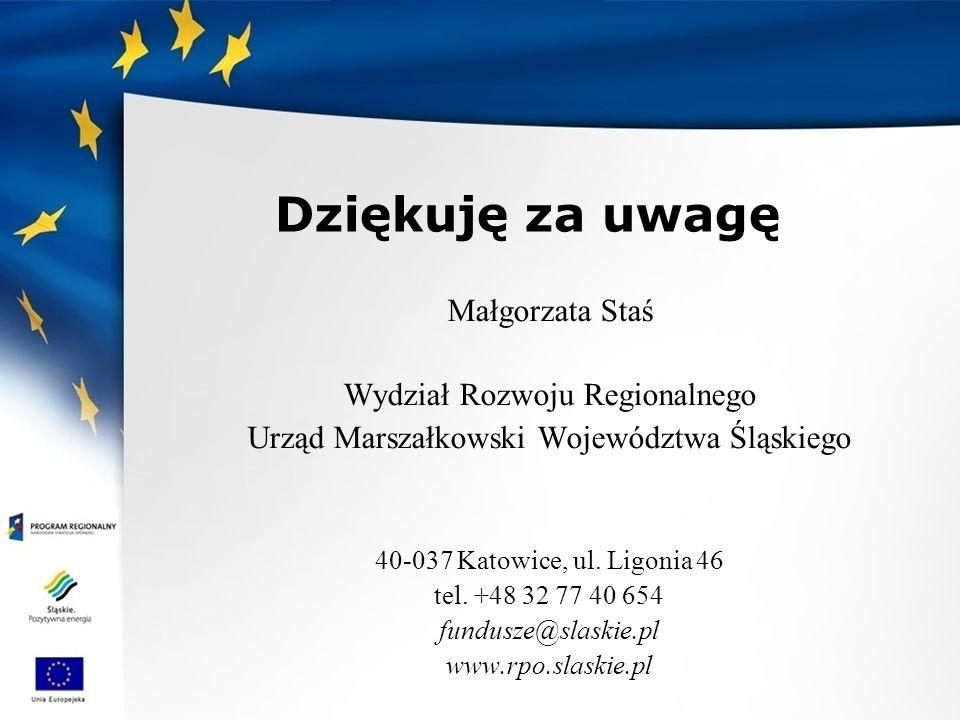 Dziękuję za uwagę Małgorzata Staś Wydział Rozwoju Regionalnego Urząd Marszałkowski Województwa Śląskiego 40-037 Katowice, ul. Ligonia 46 tel. +48 32 7