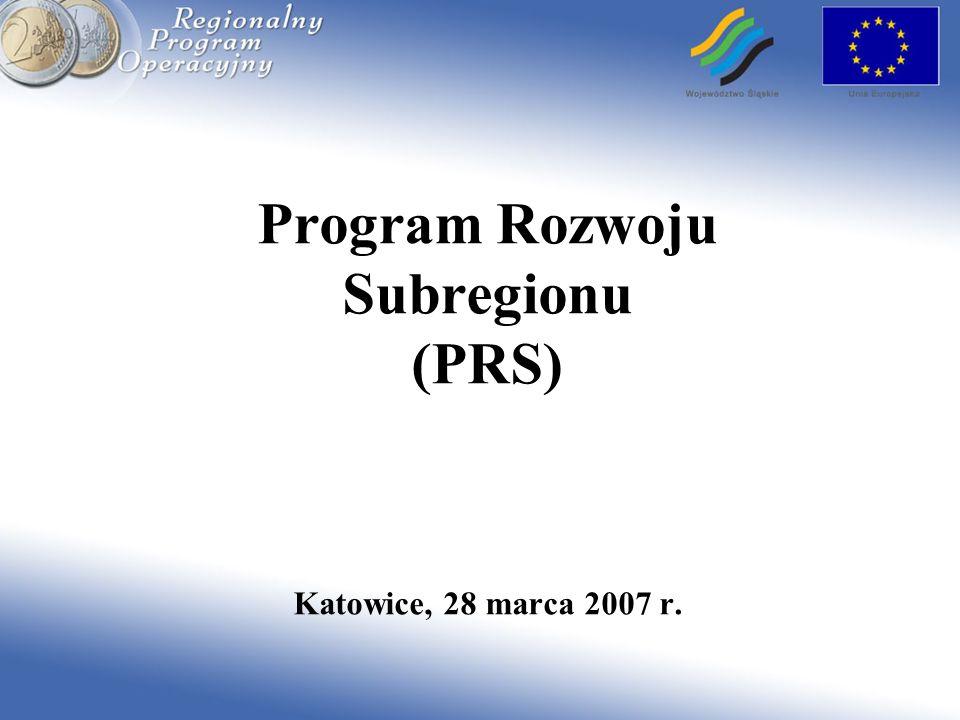 Program Rozwoju Subregionu (PRS) Katowice, 28 marca 2007 r.