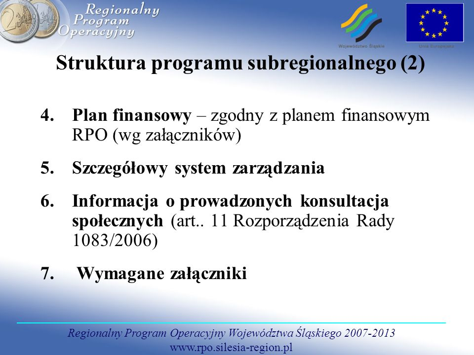 Regionalny Program Operacyjny Województwa Śląskiego 2007-2013 www.rpo.silesia-region.pl 4.Plan finansowy – zgodny z planem finansowym RPO (wg załączni