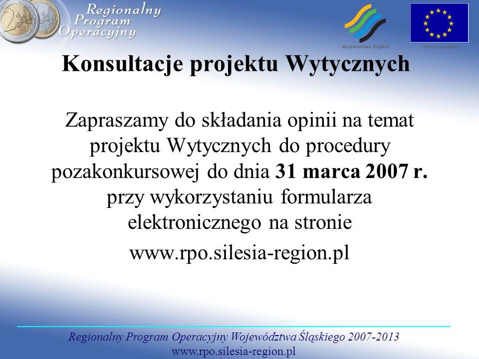 Regionalny Program Operacyjny Województwa Śląskiego 2007-2013 www.rpo.silesia-region.pl Konsultacje projektu Wytycznych Zapraszamy do składania opinii