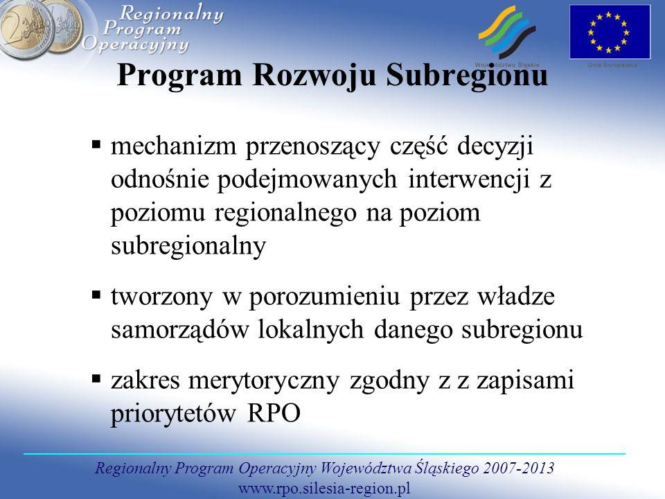 Regionalny Program Operacyjny Województwa Śląskiego 2007-2013 www.rpo.silesia-region.pl Program Rozwoju Subregionu mechanizm przenoszący część decyzji