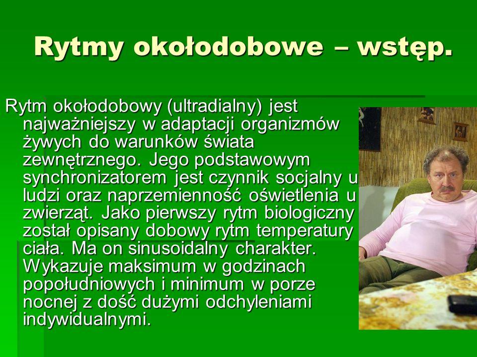 Rytmy okołodobowe – wstęp. Rytm okołodobowy (ultradialny) jest najważniejszy w adaptacji organizmów żywych do warunków świata zewnętrznego. Jego podst