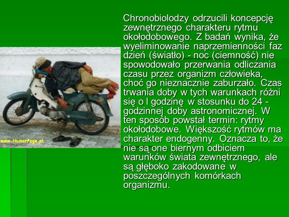 Chronobiolodzy odrzucili koncepcję zewnętrznego charakteru rytmu okołodobowego. Z badań wynika, że wyeliminowanie naprzemienności faz dzień (światło)
