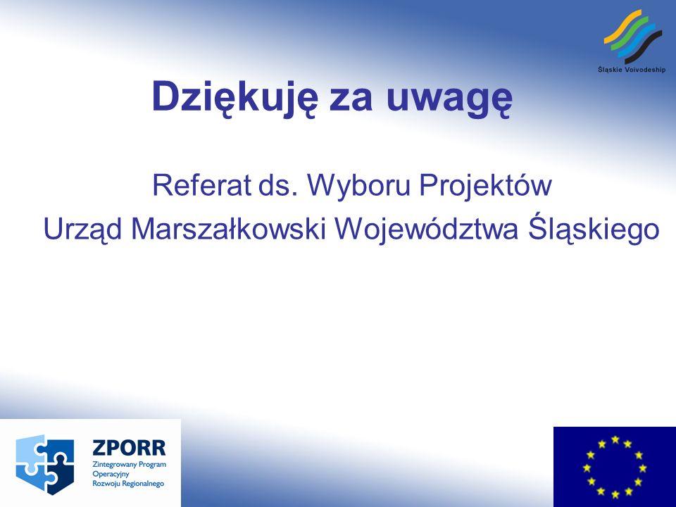 Dziękuję za uwagę Referat ds. Wyboru Projektów Urząd Marszałkowski Województwa Śląskiego