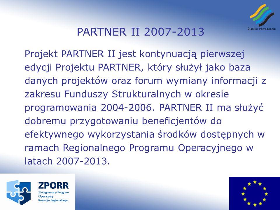 PARTNER II 2007-2013 Projekt PARTNER II jest kontynuacją pierwszej edycji Projektu PARTNER, który służył jako baza danych projektów oraz forum wymiany informacji z zakresu Funduszy Strukturalnych w okresie programowania 2004-2006.