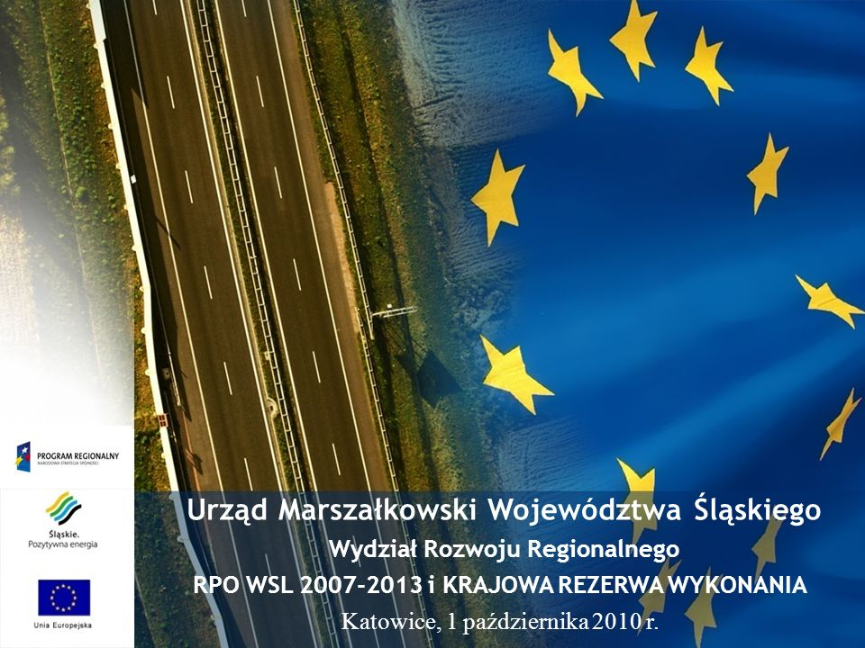 Urząd Marszałkowski Województwa Śląskiego Wydział Rozwoju Regionalnego RPO WSL 2007-2013 i KRAJOWA REZERWA WYKONANIA Katowice, 1 października 2010 r.