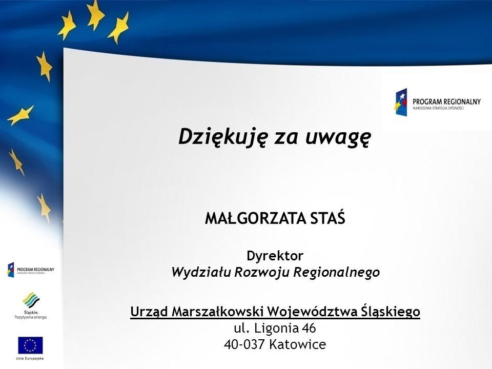Dziękuję za uwagę MAŁGORZATA STAŚ Dyrektor Wydziału Rozwoju Regionalnego Urząd Marszałkowski Województwa Śląskiego ul. Ligonia 46 40-037 Katowice