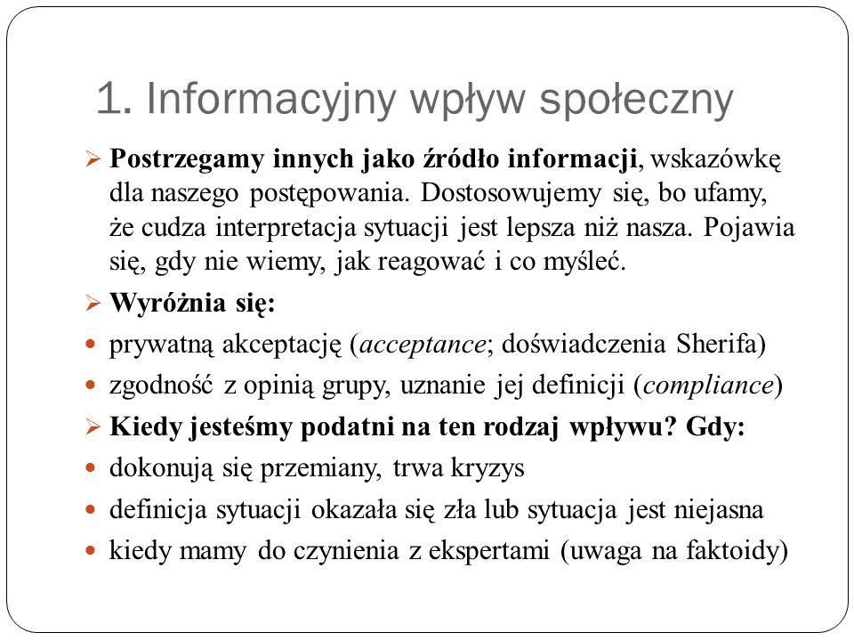 1. Informacyjny wpływ społeczny Postrzegamy innych jako źródło informacji, wskazówkę dla naszego postępowania. Dostosowujemy się, bo ufamy, że cudza i