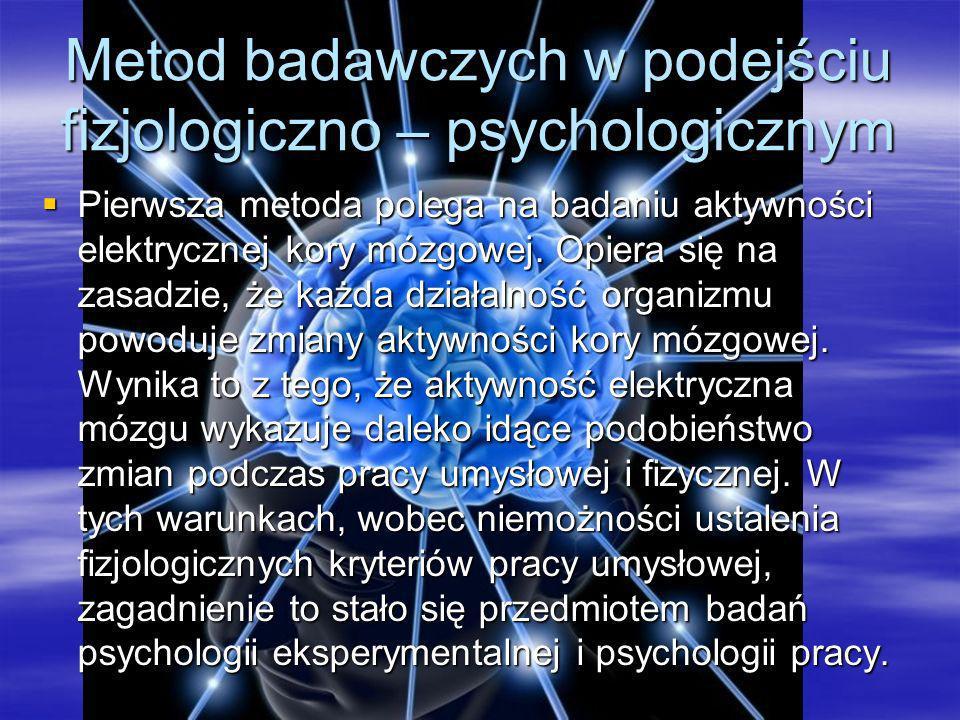 Metod badawczych w podejściu fizjologiczno – psychologicznym Druga metoda polega na badaniu rezerwy zdolności do pracy kory mózgowej.