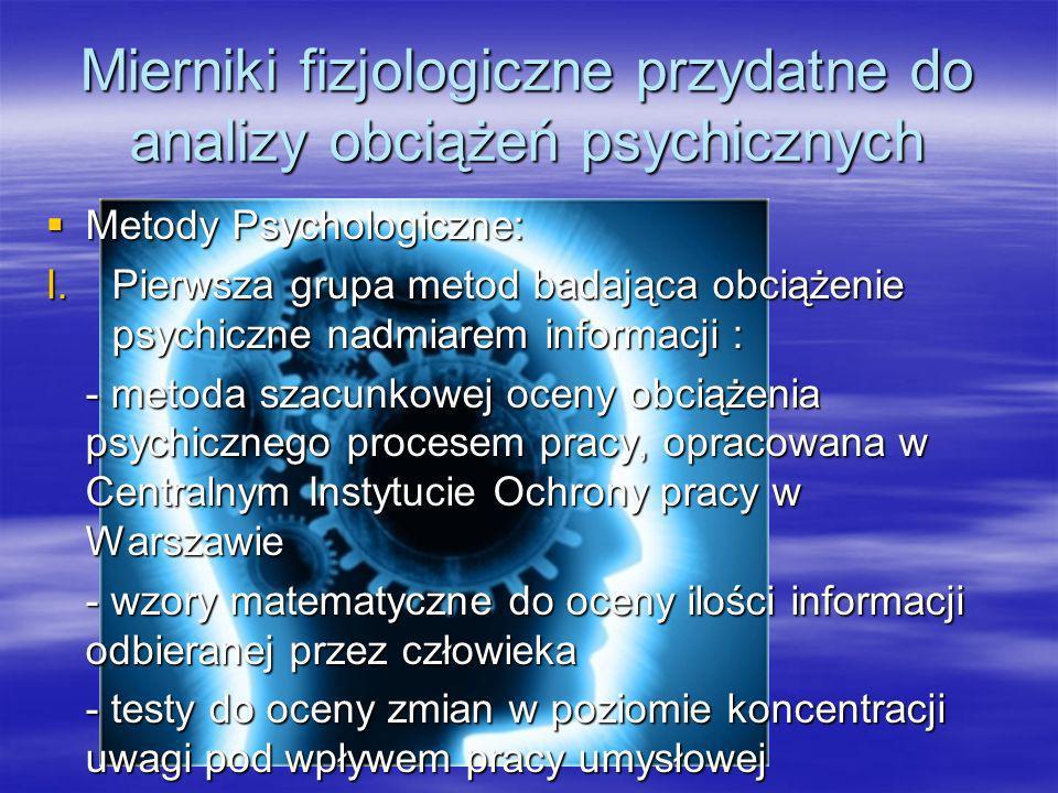 Metody psychologiczne II.Druga grupa metod obciążenia psychicznego ogólną sytuacją: - analiza reakcji człowieka na sytuacje stresowe - ergonomiczna lista kontrolna analizy układów (tzw.
