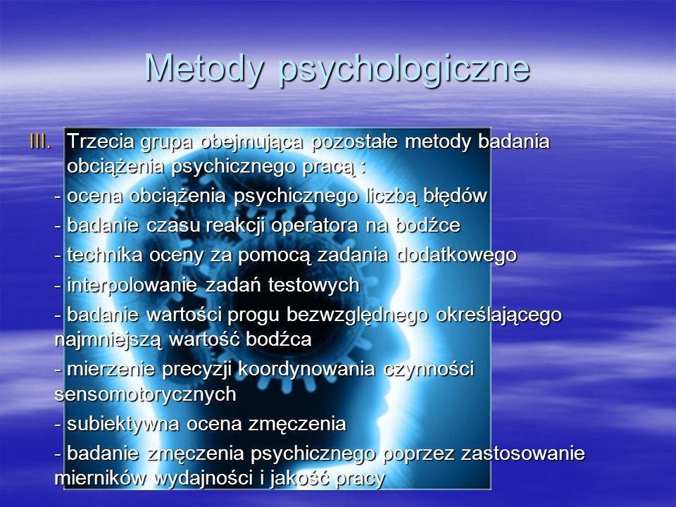 Mierniki fizjologiczne przydatne do analizy obciążeń psychicznych Metody fizjologiczne: Metody fizjologiczne: - Mierniki charakteryzujące zmiany zachodzące w procesach wegetatywnych - Krytyczna częstotliwość migotania świetlnego - Arytmia serca jako wykładnik obciążenia wysiłkiem umysłowym