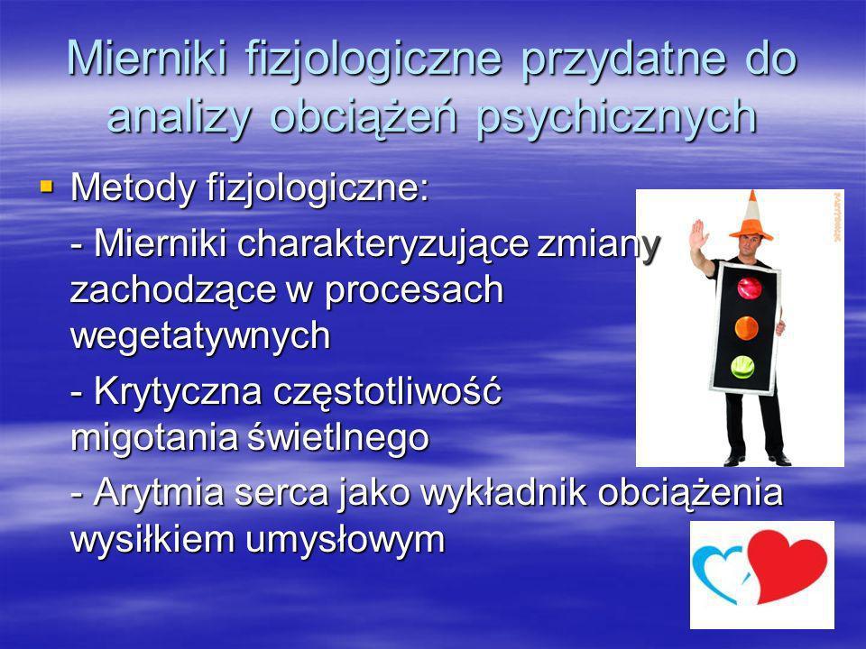Mierniki fizjologiczne przydatne do analizy obciążeń psychicznych Metody fizjoloiczno – psychologiczne: - Aktywność elektryczna kory mózgowej Metody fizjoloiczno – psychologiczne: - Aktywność elektryczna kory mózgowej - Rezerwa zdolności do pracy umysłowej