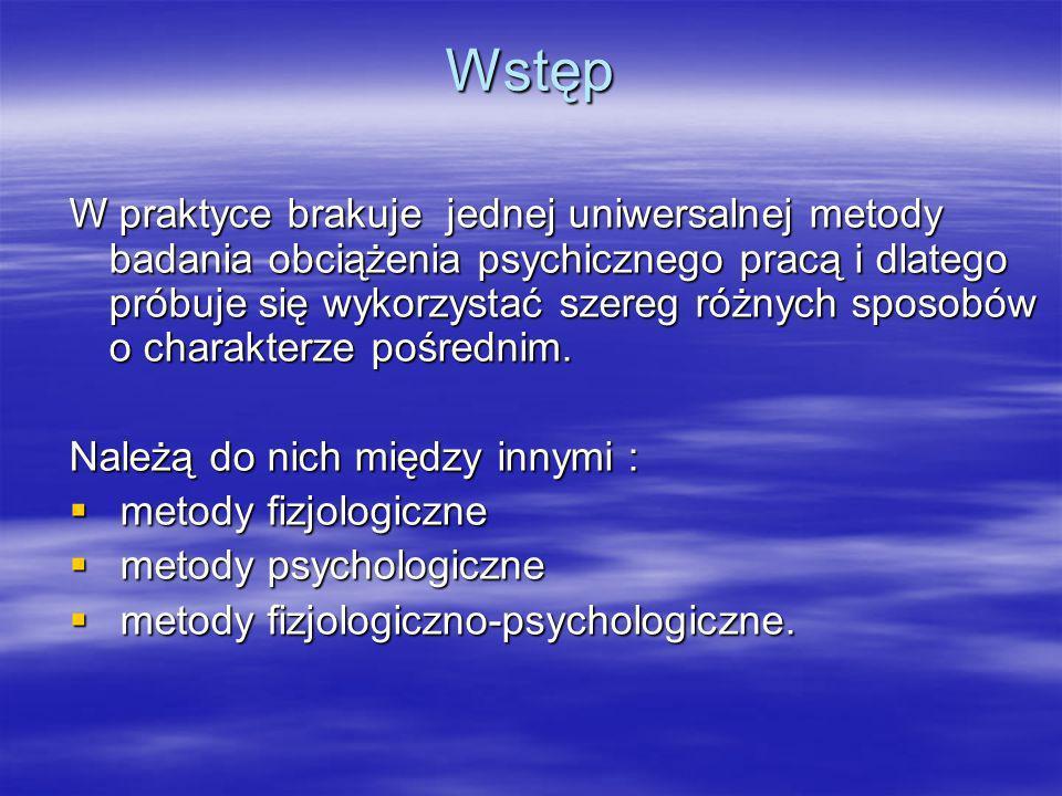 Opis stosowanych metod fizjologicznych W podejściu fizjologicznym – stosuje się wiele metod do pomiaru psychicznego obciążenia pracą.