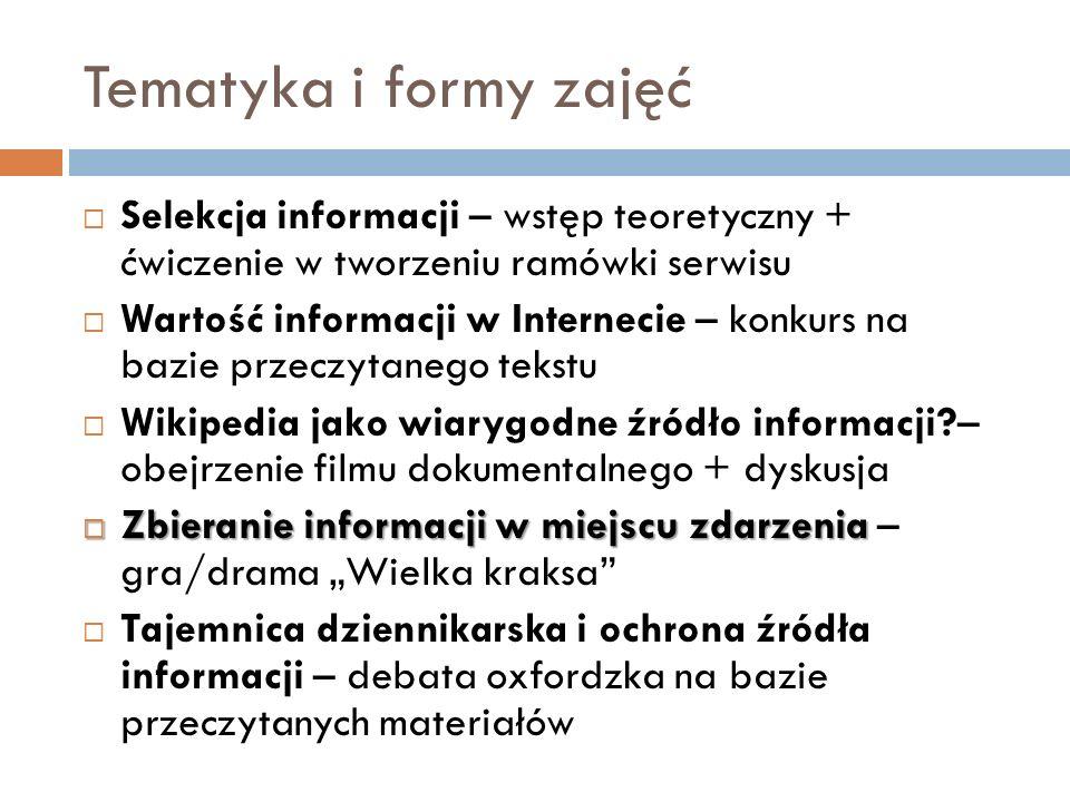 Tematyka i formy zajęć Selekcja informacji – wstęp teoretyczny + ćwiczenie w tworzeniu ramówki serwisu Wartość informacji w Internecie – konkurs na ba