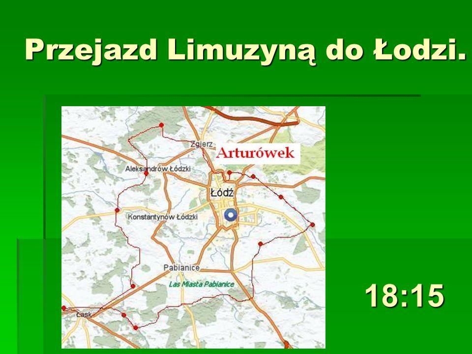 Przejazd Limuzyną do Łodzi. Przejazd Limuzyną do Łodzi. 18:15