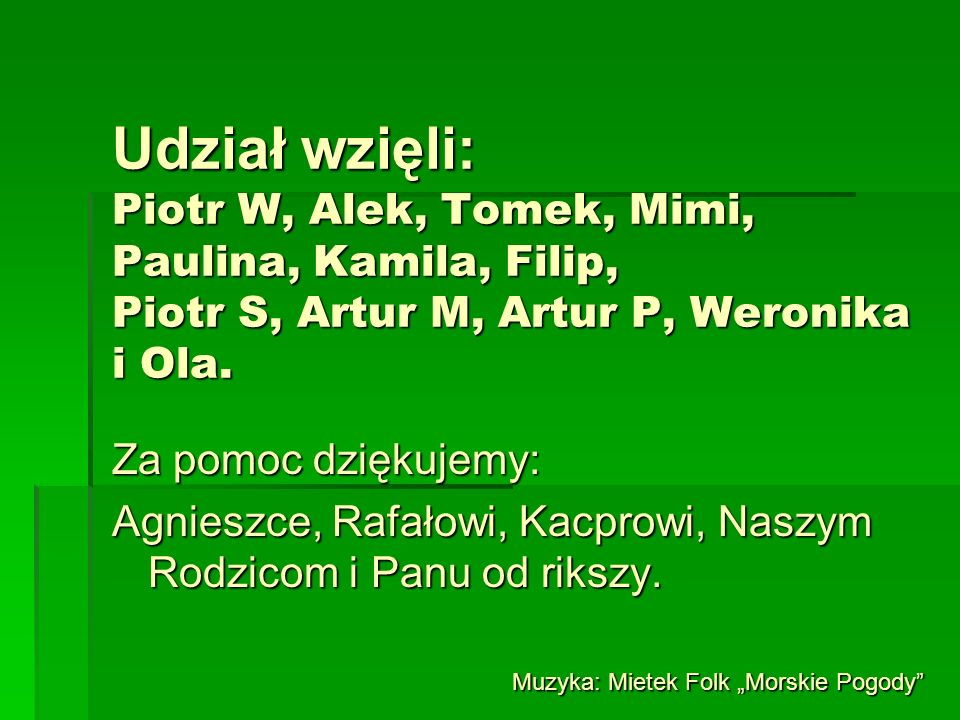 Udział wzięli: Piotr W, Alek, Tomek, Mimi, Paulina, Kamila, Filip, Piotr S, Artur M, Artur P, Weronika i Ola.