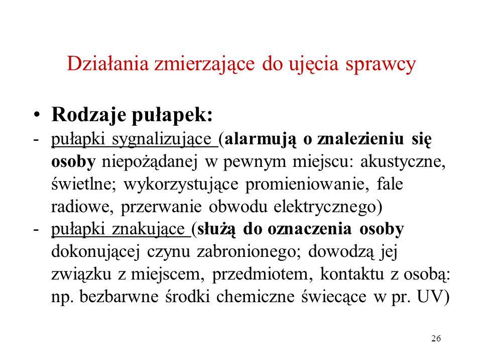 26 Działania zmierzające do ujęcia sprawcy Rodzaje pułapek: -pułapki sygnalizujące (alarmują o znalezieniu się osoby niepożądanej w pewnym miejscu: ak