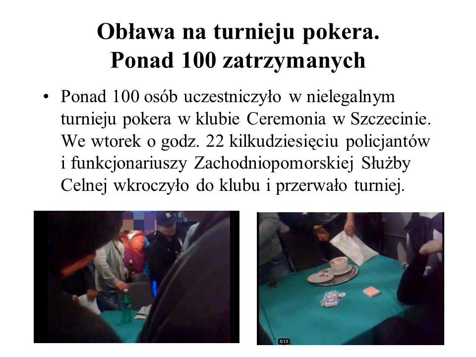 Obława na turnieju pokera. Ponad 100 zatrzymanych Ponad 100 osób uczestniczyło w nielegalnym turnieju pokera w klubie Ceremonia w Szczecinie. We wtore