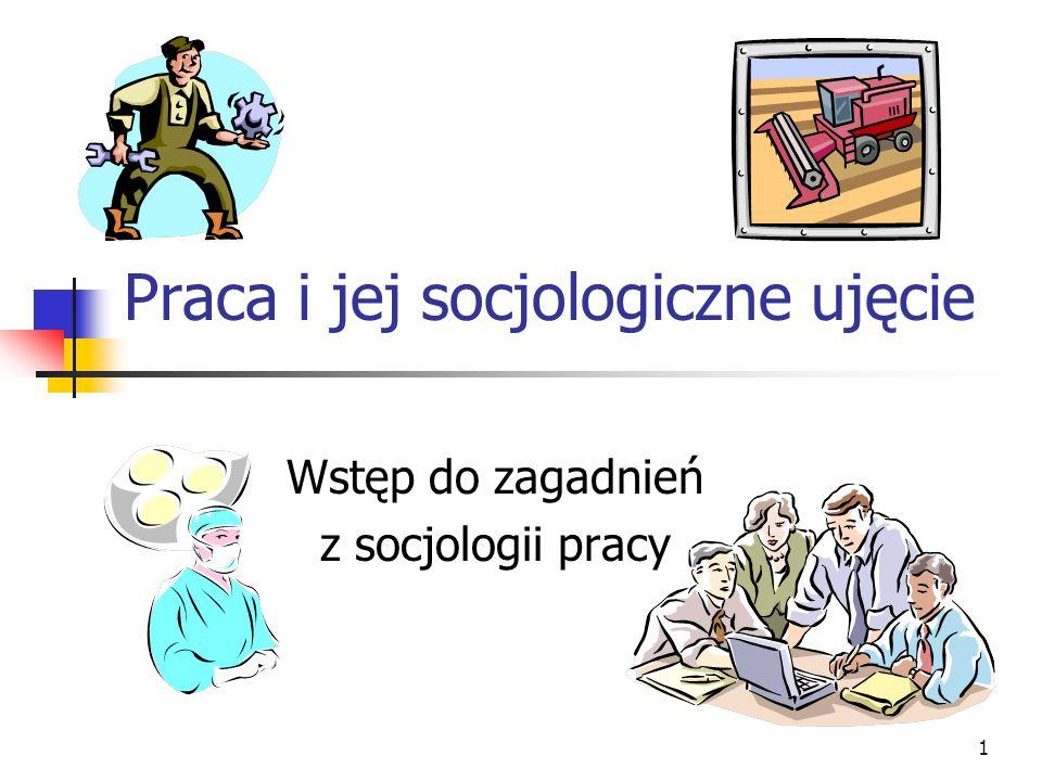22 Socjologiczne ujęcie pracy Socjologia pracy koncentruje się generalnie na dwu kwestiach: - warunkach społeczno-kulturowych wpływających na przebieg procesów pracy - skutkach, jakie praca wywołuje w strukturze oraz działaniach makro- i mikrozbiorowości Funkcje, jakie pełni socjologia pracy, są w większości klasyczne: diagnostyczna [demaskatorska], prognostyczna, socjotechniczna, humanistyczna