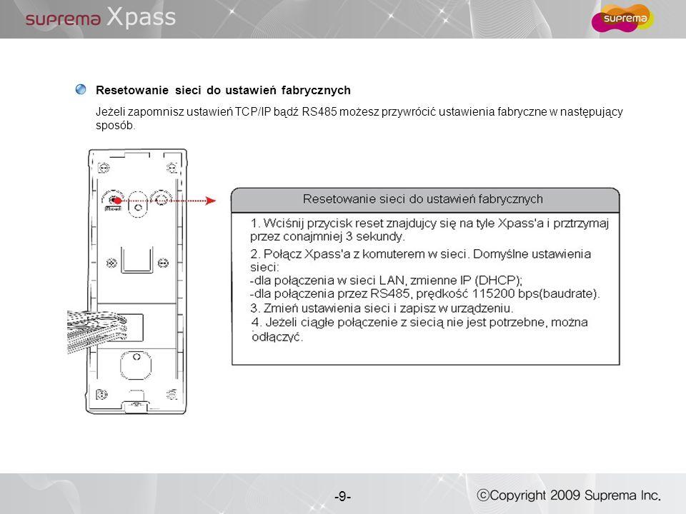 9 - -9- Resetowanie sieci do ustawień fabrycznych Jeżeli zapomnisz ustawień TCP/IP bądź RS485 możesz przywrócić ustawienia fabryczne w następujący spo