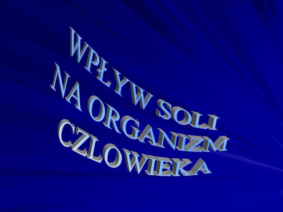 Sól naturalna uwa ż ana jest, obok wody i tlenu, za podstaw ę ż ycia.