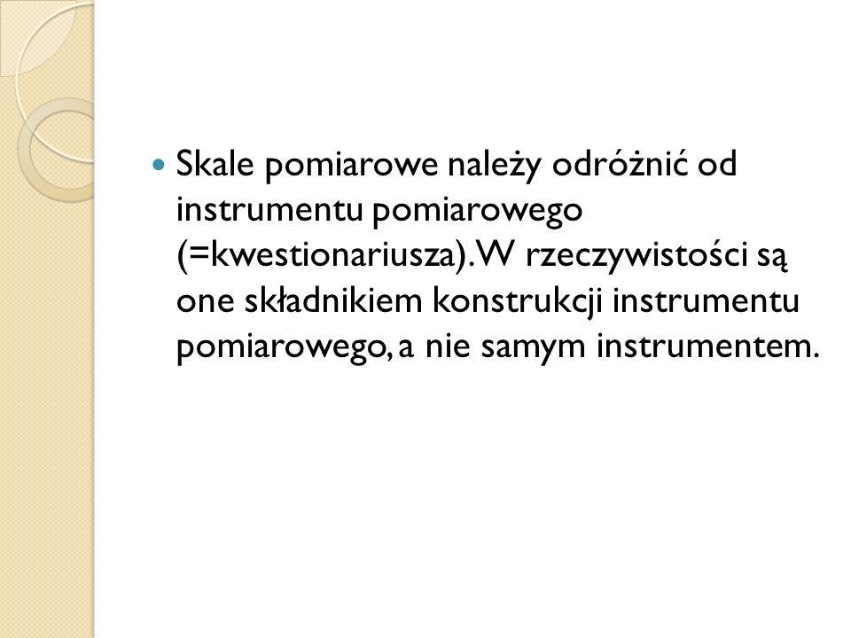 Skale pomiarowe należy odróżnić od instrumentu pomiarowego (=kwestionariusza). W rzeczywistości są one składnikiem konstrukcji instrumentu pomiarowego
