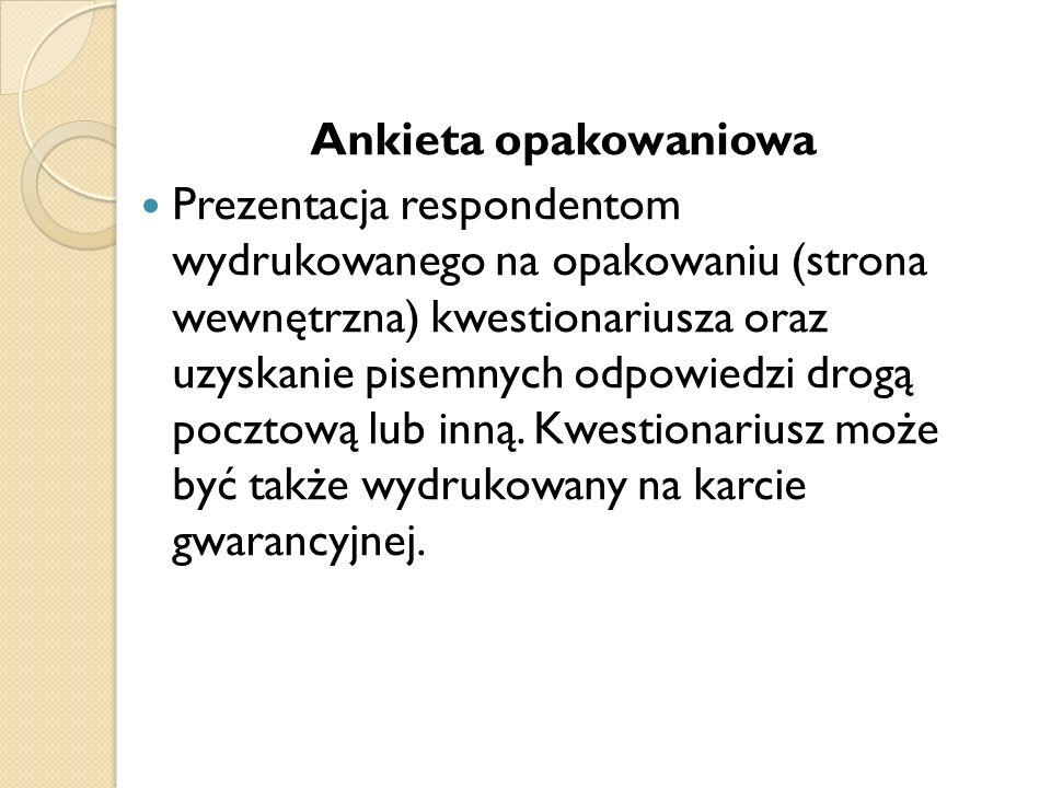Ankieta opakowaniowa Prezentacja respondentom wydrukowanego na opakowaniu (strona wewnętrzna) kwestionariusza oraz uzyskanie pisemnych odpowiedzi drog
