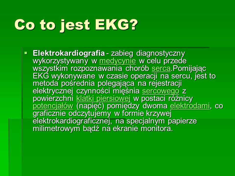 Co to jest EKG? Elektrokardiografia - zabieg diagnostyczny wykorzystywany w medycynie w celu przede wszystkim rozpoznawania chorób serca.Pomijając EKG