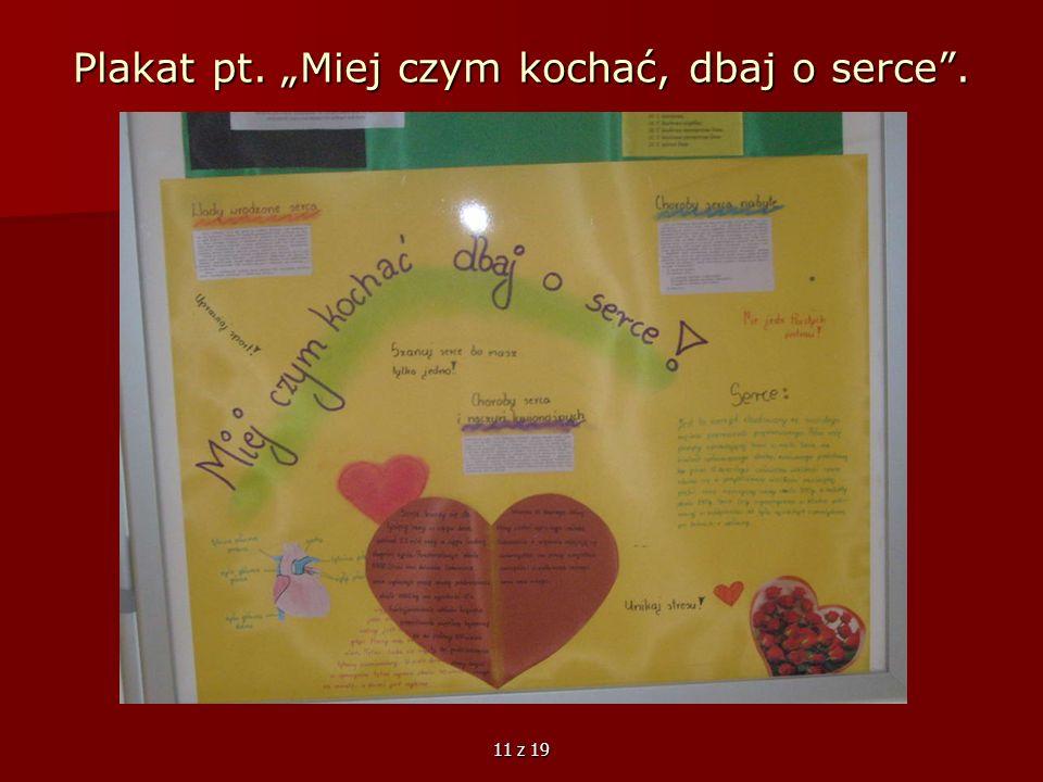 11 z 19 Plakat pt. Miej czym kochać, dbaj o serce. Plakat pt. Miej czym kochać, dbaj o serce.