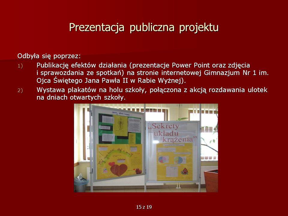 15 z 19 Prezentacja publiczna projektu Odbyła się poprzez: 1) Publikację efektów działania (prezentacje Power Point oraz zdjęcia i sprawozdania ze spo