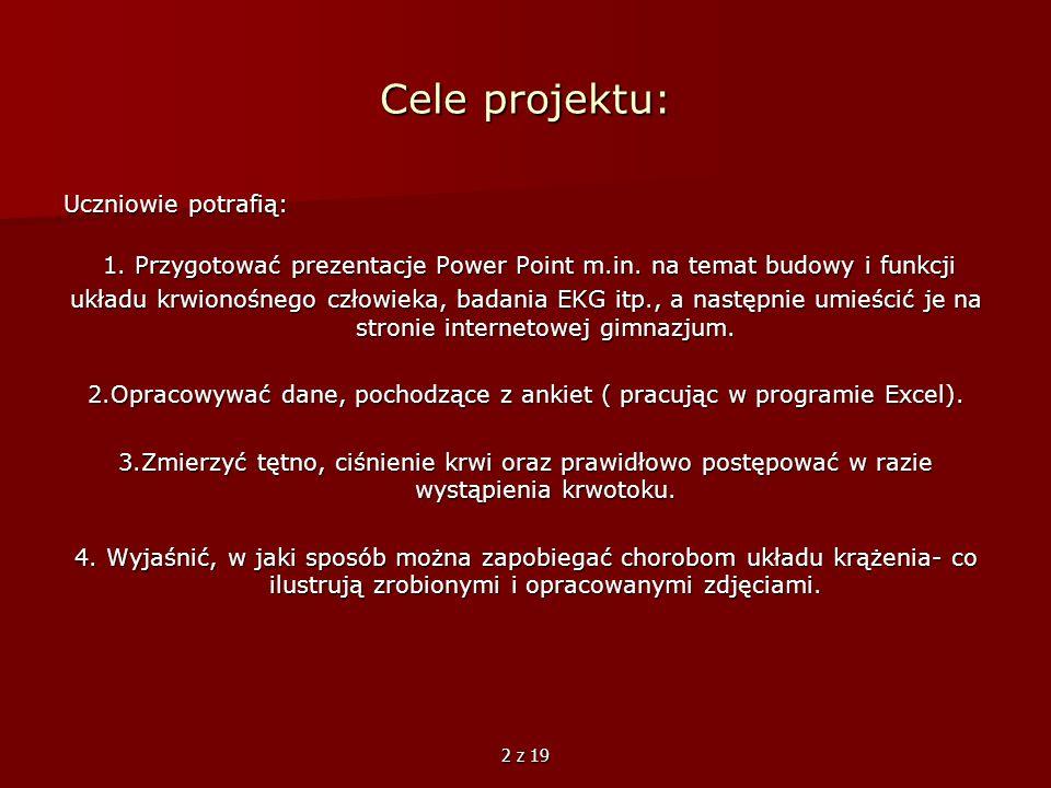 2 z 19 Cele projektu: Uczniowie potrafią: 1. Przygotować prezentacje Power Point m.in. na temat budowy i funkcji 1. Przygotować prezentacje Power Poin