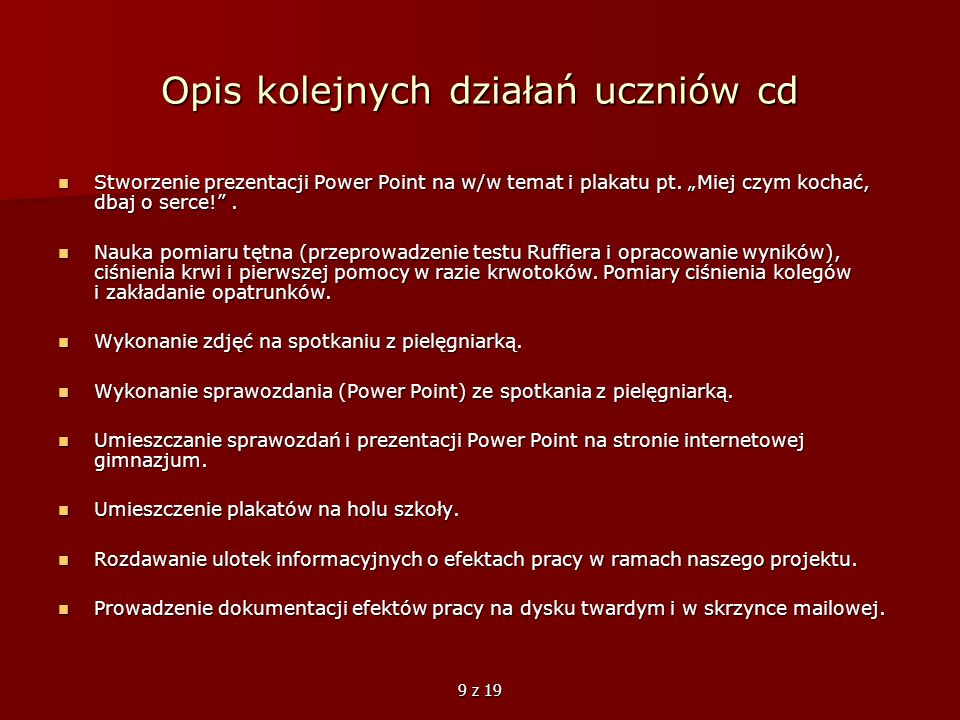 9 z 19 Opis kolejnych działań uczniów cd Stworzenie prezentacji Power Point na w/w temat i plakatu pt. Miej czym kochać, dbaj o serce!. Stworzenie pre
