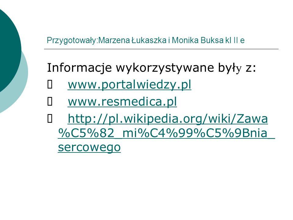 Przygotowały:Marzena Łukaszka i Monika Buksa kl II e Informacje wykorzystywane był y z: www.portalwiedzy.pl www.resmedica.pl http://pl.wikipedia.org/w