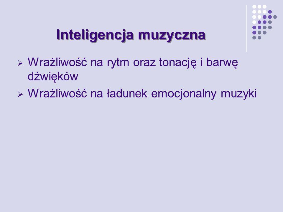 Inteligencja muzyczna Wrażliwość na rytm oraz tonację i barwę dźwięków Wrażliwość na ładunek emocjonalny muzyki