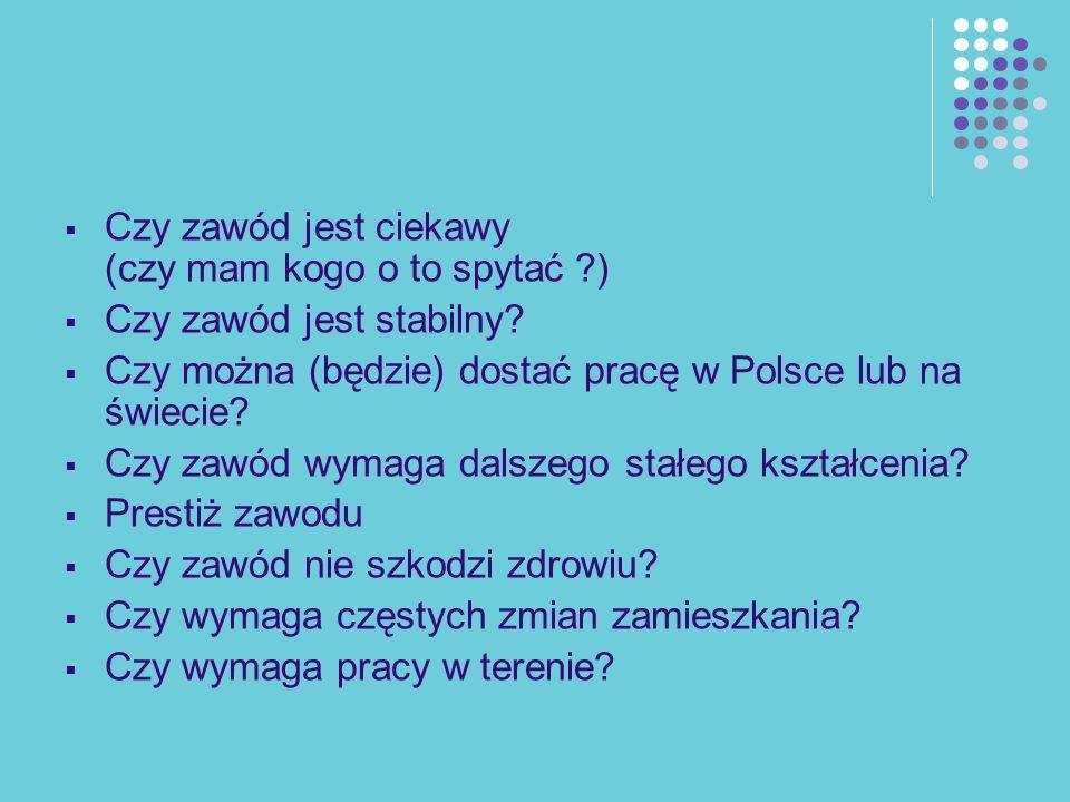 Czy zawód jest ciekawy (czy mam kogo o to spytać ?) Czy zawód jest stabilny? Czy można (będzie) dostać pracę w Polsce lub na świecie? Czy zawód wymaga