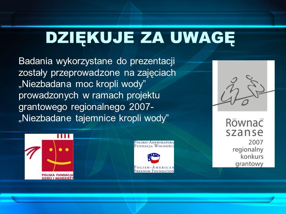 DZIĘKUJE ZA UWAGĘ Badania wykorzystane do prezentacji zostały przeprowadzone na zajęciach Niezbadana moc kropli wody prowadzonych w ramach projektu gr