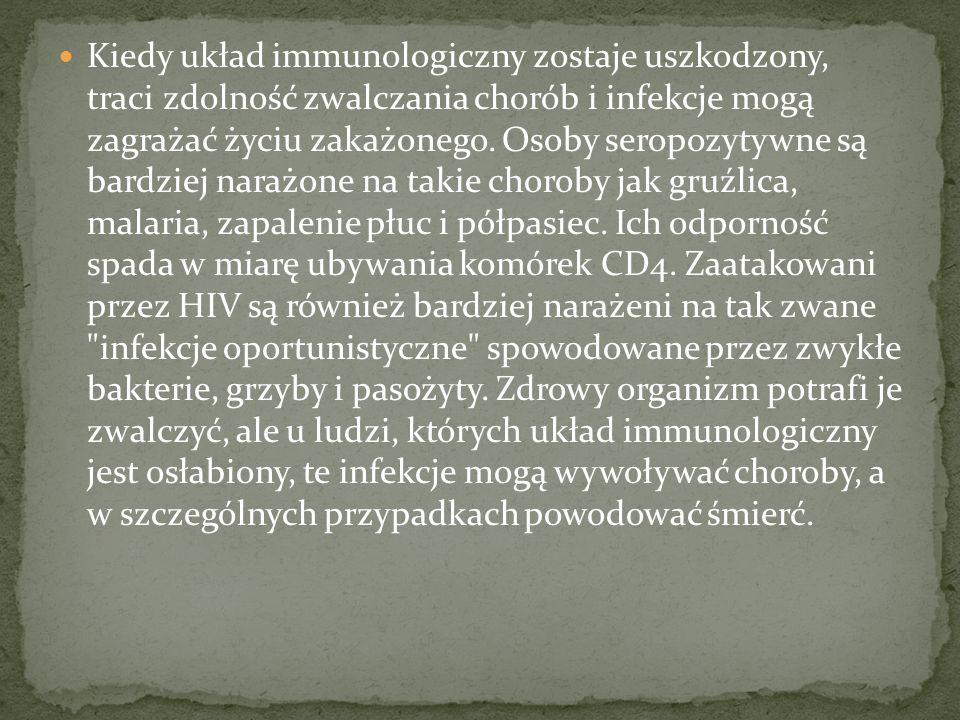 Kiedy układ immunologiczny zostaje uszkodzony, traci zdolność zwalczania chorób i infekcje mogą zagrażać życiu zakażonego. Osoby seropozytywne są bard