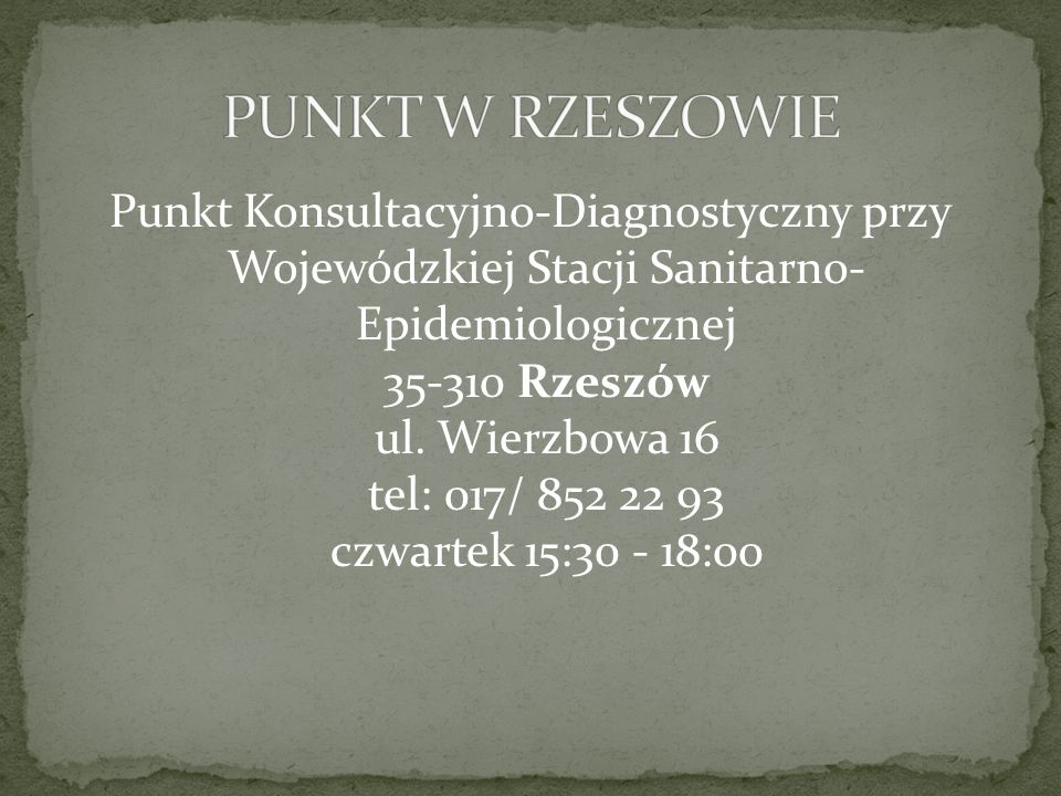 Punkt Konsultacyjno-Diagnostyczny przy Wojewódzkiej Stacji Sanitarno- Epidemiologicznej 35-310 Rzeszów ul. Wierzbowa 16 tel: 017/ 852 22 93 czwartek 1