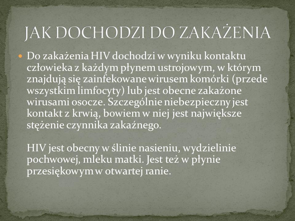 Do zakażenia HIV dochodzi w wyniku kontaktu człowieka z każdym płynem ustrojowym, w którym znajdują się zainfekowane wirusem komórki (przede wszystkim