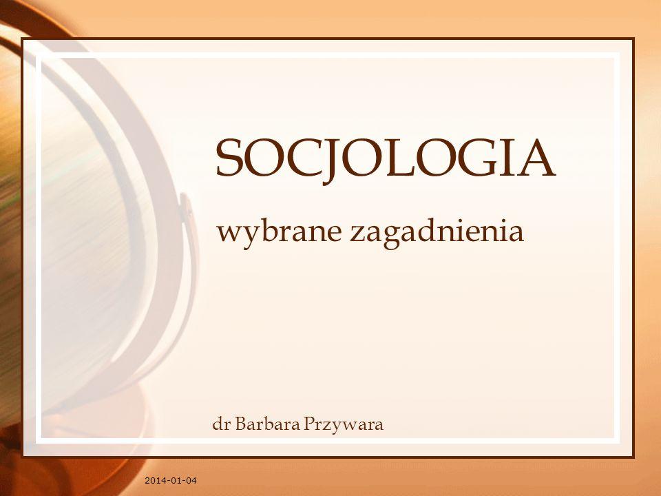 2014-01-04 SOCJOLOGIA wybrane zagadnienia dr Barbara Przywara
