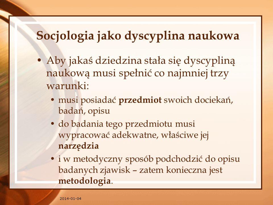 2014-01-04 Socjologia jako dyscyplina naukowa Aby jakaś dziedzina stała się dyscypliną naukową musi spełnić co najmniej trzy warunki: musi posiadać pr