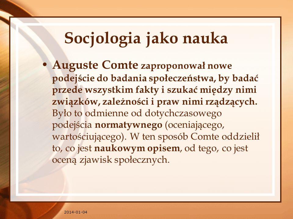 2014-01-04 Socjologia jako nauka Auguste Comte zaproponował nowe podejście do badania społeczeństwa, by badać przede wszystkim fakty i szukać między n