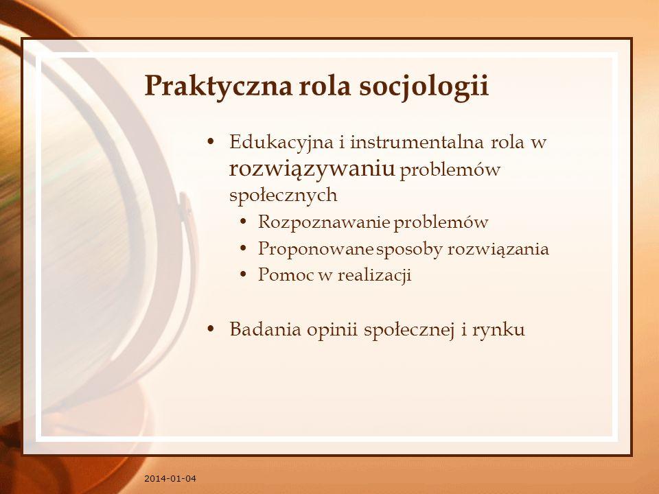 2014-01-04 Praktyczna rola socjologii Edukacyjna i instrumentalna rola w rozwiązywaniu problemów społecznych Rozpoznawanie problemów Proponowane sposo