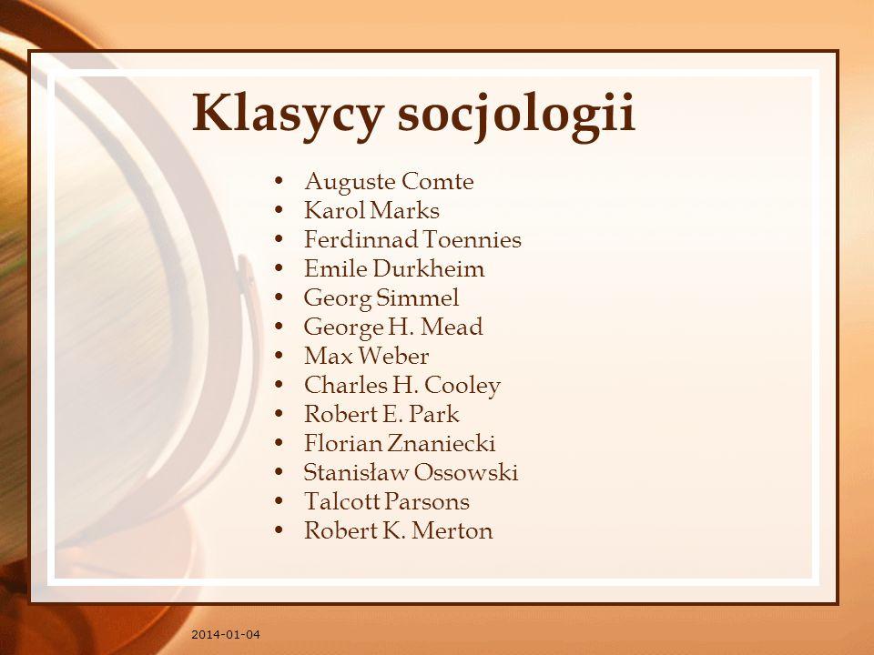 2014-01-04 Klasycy socjologii Auguste Comte Karol Marks Ferdinnad Toennies Emile Durkheim Georg Simmel George H. Mead Max Weber Charles H. Cooley Robe